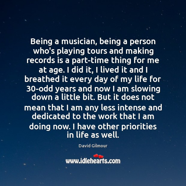 Being a musician, being a person who's playing tours and making records Image