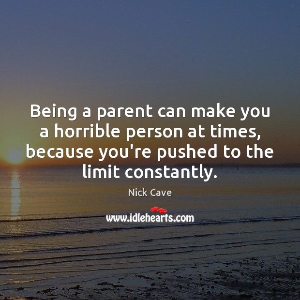 Being a parent can make you a horrible person at times, because Image