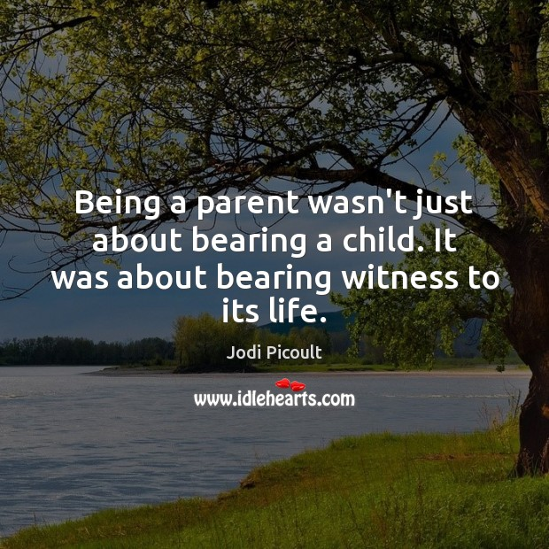 Image, Being a parent wasn't just about bearing a child. It was about