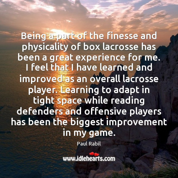 Being a part of the finesse and physicality of box lacrosse has Offensive Quotes Image