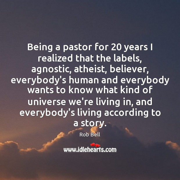Image, Being a pastor for 20 years I realized that the labels, agnostic, atheist,