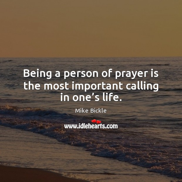 Image, Being a person of prayer is the most important calling in one's life.
