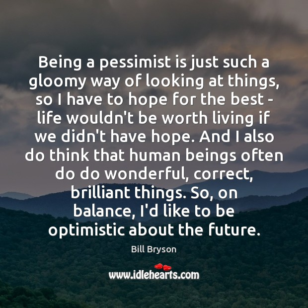 Being a pessimist is just such a gloomy way of looking at Image