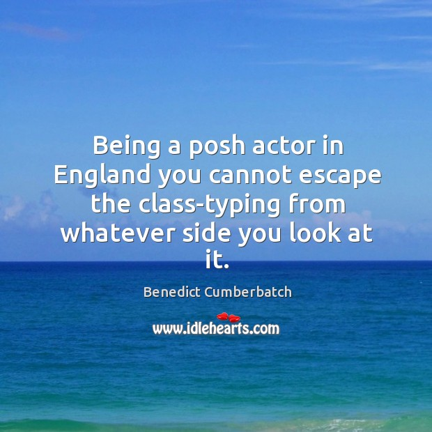 Being a posh actor in england you cannot escape the class-typing from whatever side you look at it. Image