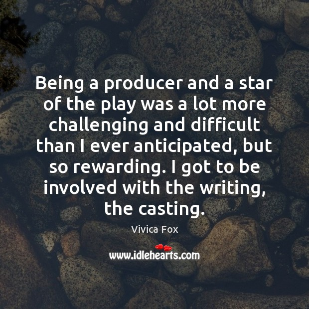 Being a producer and a star of the play was a lot Image