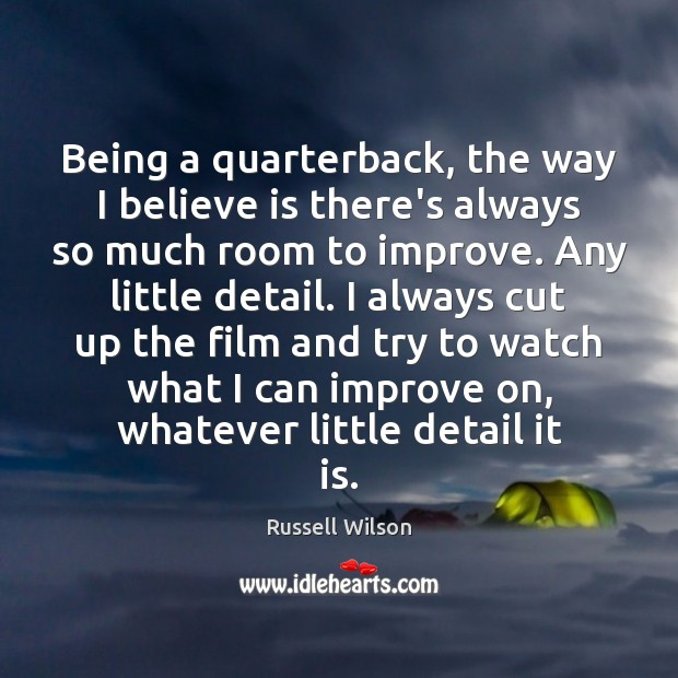 Image, Being a quarterback, the way I believe is there's always so much