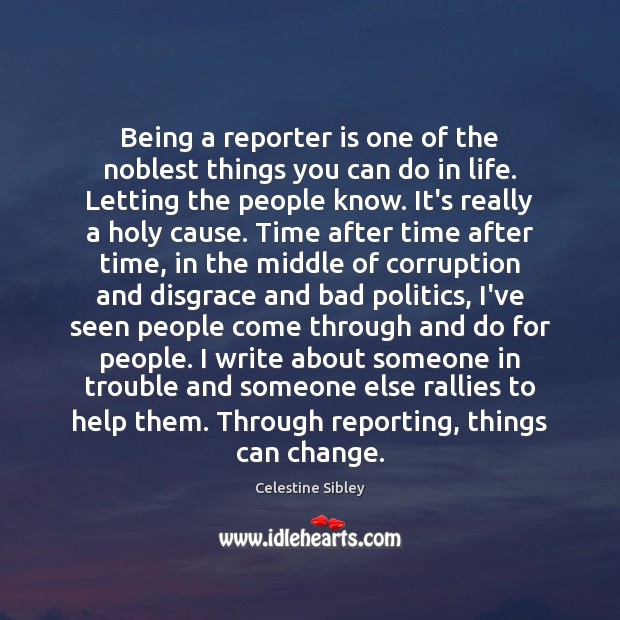 Being a reporter is one of the noblest things you can do Image