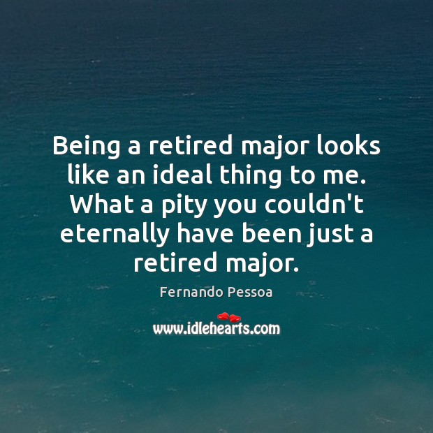Image, Being a retired major looks like an ideal thing to me. What