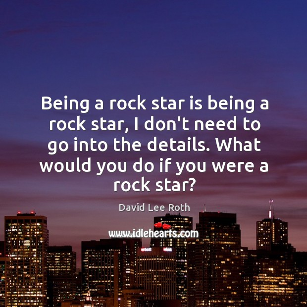Being a rock star is being a rock star, I don't need Image
