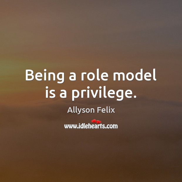 Being a role model is a privilege. Image