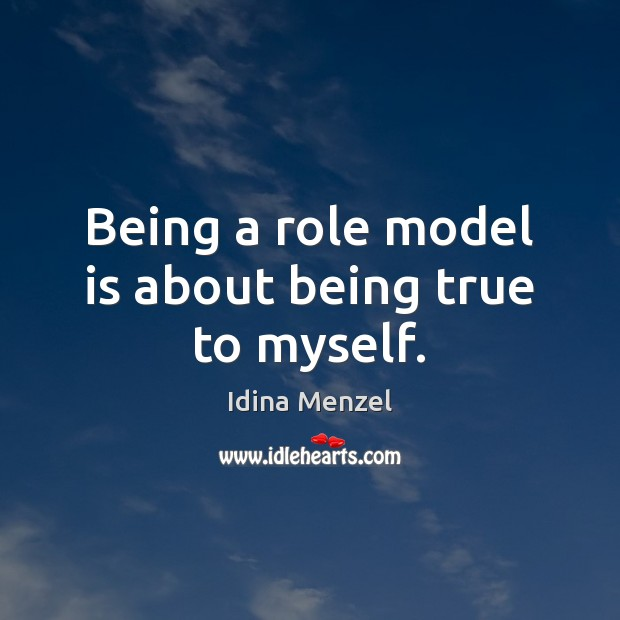 Image, Being a role model is about being true to myself.