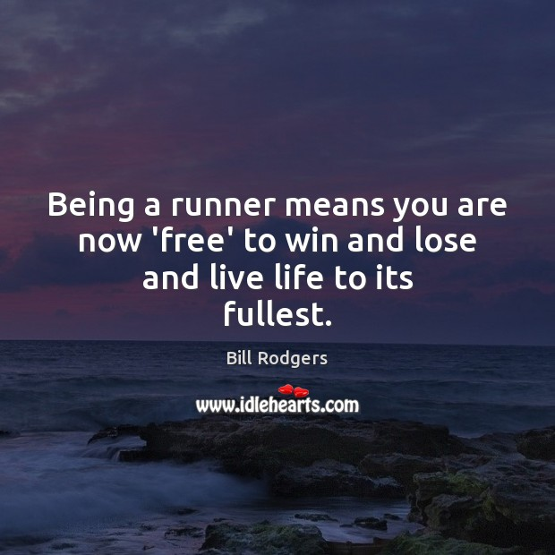 Image, Being a runner means you are now 'free' to win and lose and live life to its fullest.