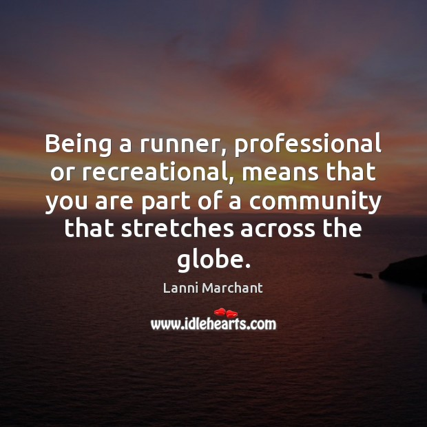 Being a runner, professional or recreational, means that you are part of Image