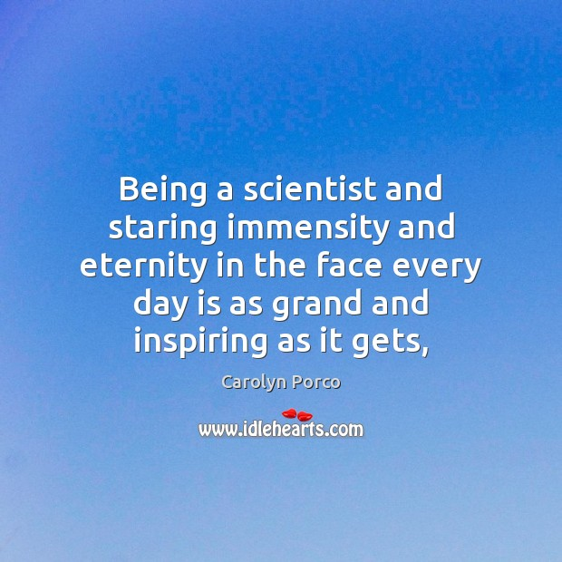Being a scientist and staring immensity and eternity in the face every Image