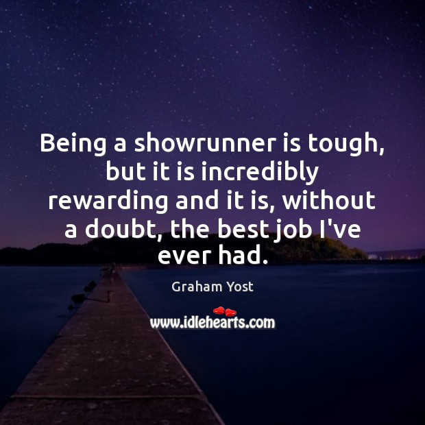 Being a showrunner is tough, but it is incredibly rewarding and it Image