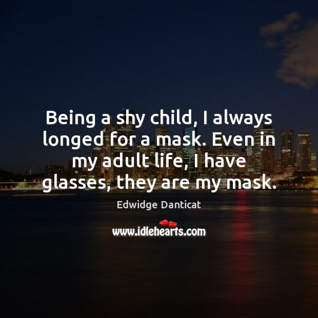 Image, Being a shy child, I always longed for a mask. Even in