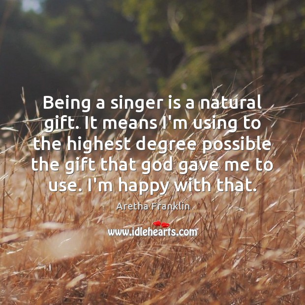 Image, Being a singer is a natural gift. It means I'm using to