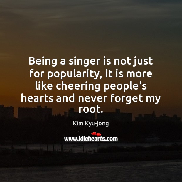 Image, Being a singer is not just for popularity, it is more like