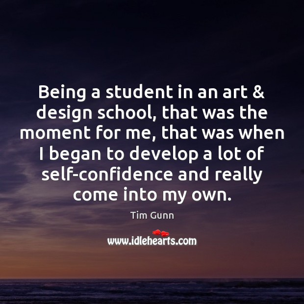 Being a student in an art & design school, that was the moment Tim Gunn Picture Quote