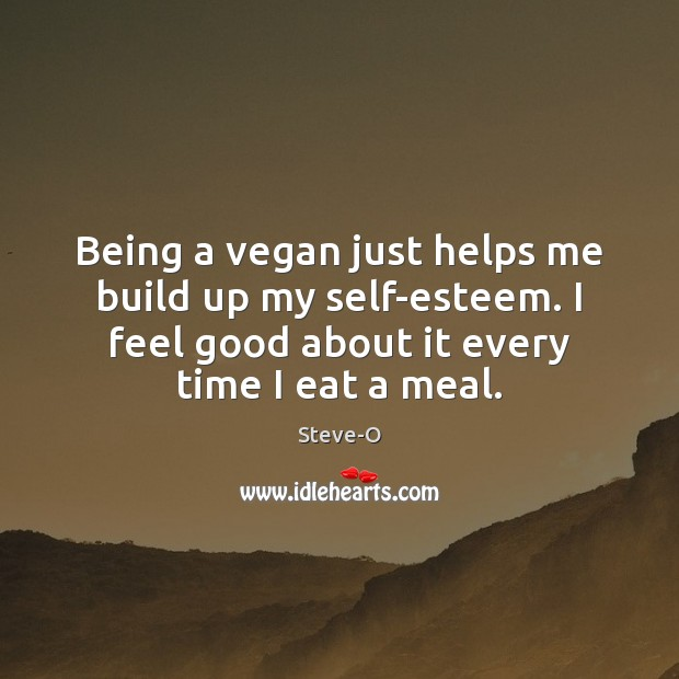 Being a vegan just helps me build up my self-esteem. I feel Image