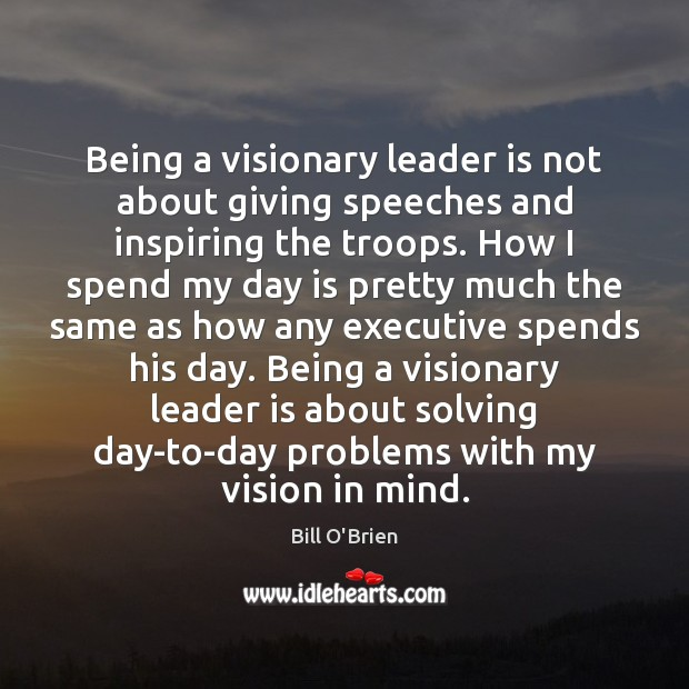 Image, Being a visionary leader is not about giving speeches and inspiring the