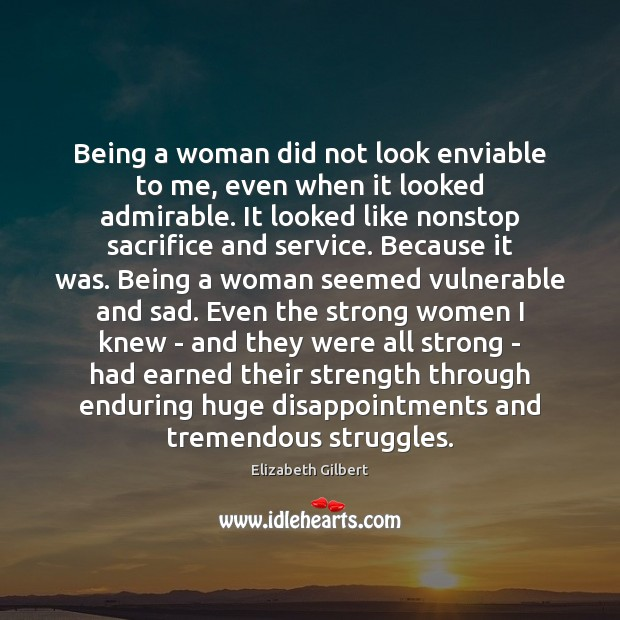 Image, Being a woman did not look enviable to me, even when it