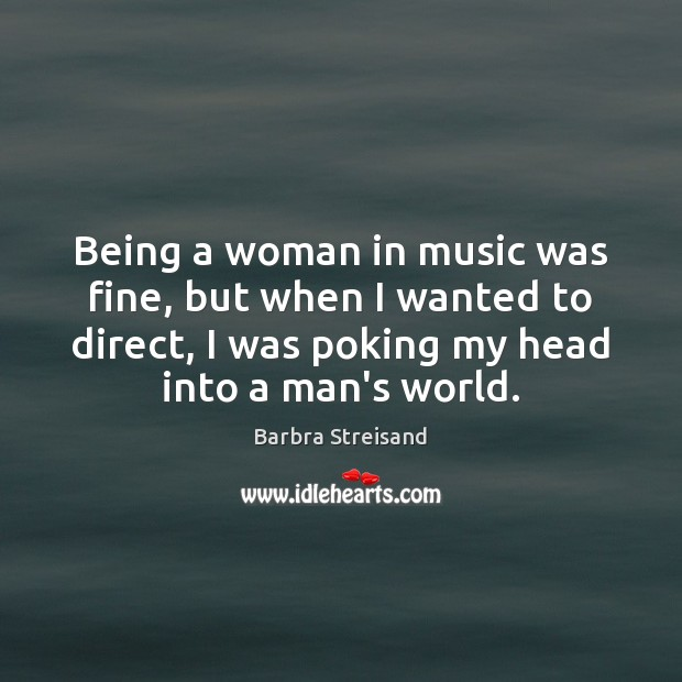 Being a woman in music was fine, but when I wanted to Image