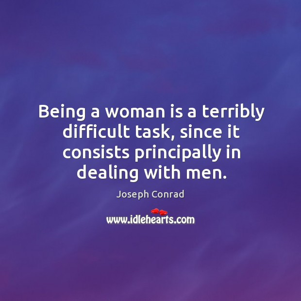 Image, Being a woman is a terribly difficult task, since it consists principally in dealing with men.