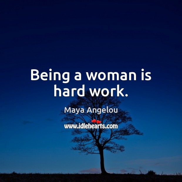 Image, Being a woman is hard work.