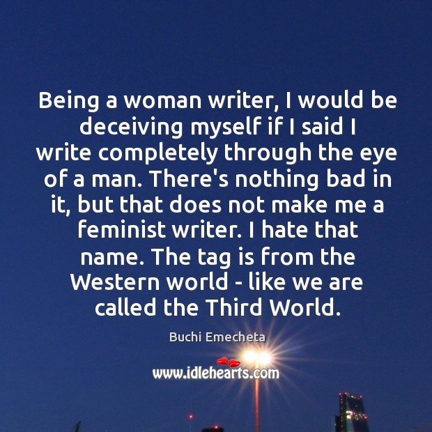 Image, Being a woman writer, I would be deceiving myself if I said