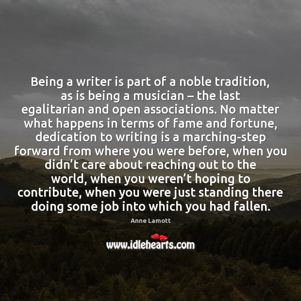 Being a writer is part of a noble tradition, as is being Image
