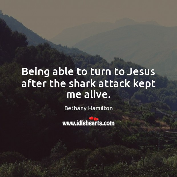 Image, Being able to turn to Jesus after the shark attack kept me alive.
