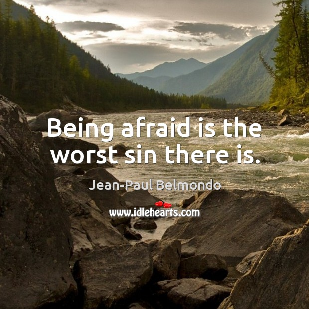 Image, Being afraid is the worst sin there is.