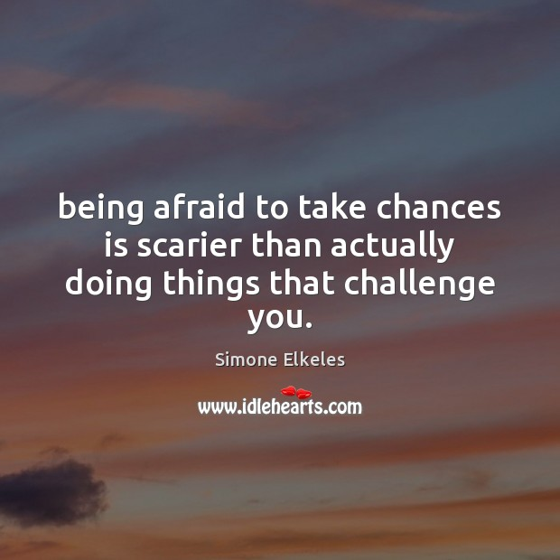 Simone Elkeles Picture Quote image saying: Being afraid to take chances is scarier than actually doing things that challenge you.