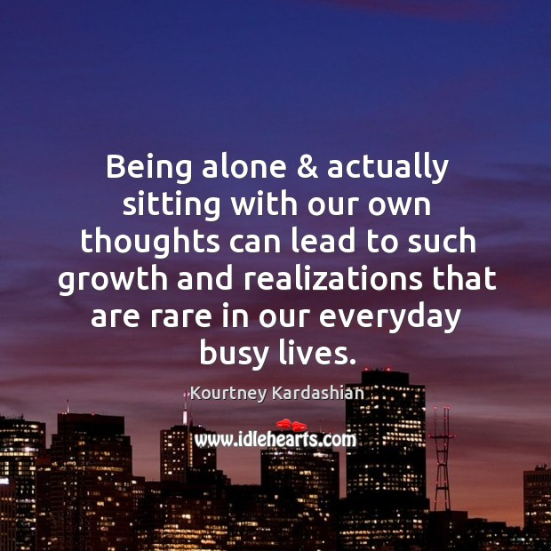 Being alone & actually sitting with our own thoughts can lead to such Image