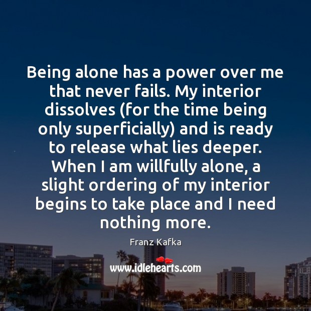 Being alone has a power over me that never fails. My interior Image