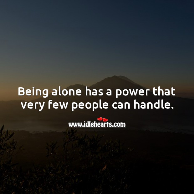 Image, Being alone has a power that very few people can handle.