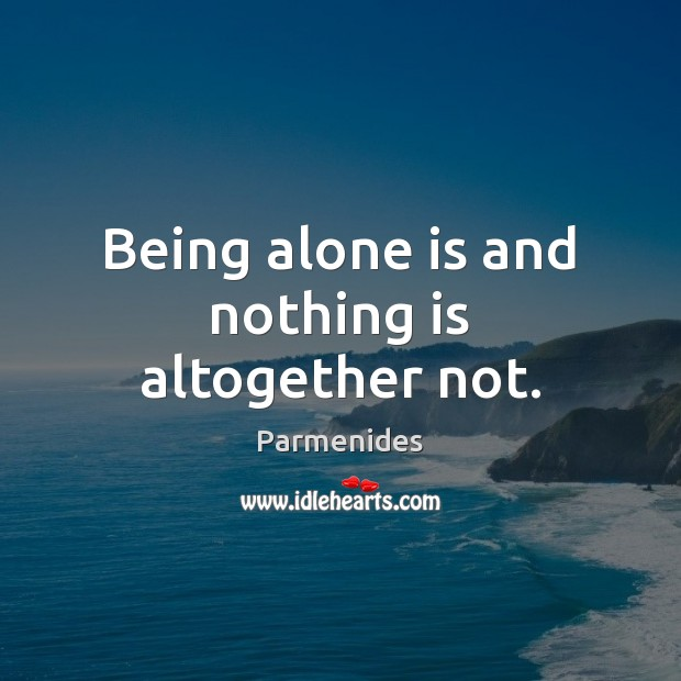 Image, Being alone is and nothing is altogether not.