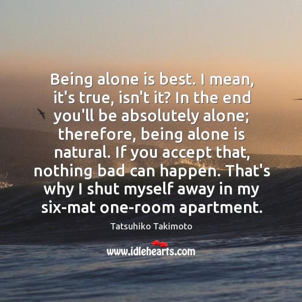 Image, Being alone is best. I mean, it's true, isn't it? In the