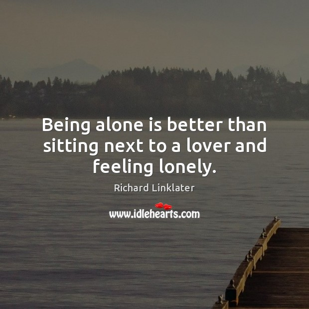 Image, Being alone is better than sitting next to a lover and feeling lonely.