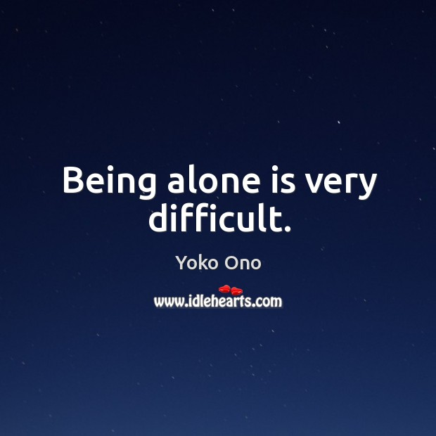 Being alone is very difficult. Image