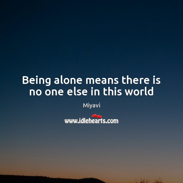 Being alone means there is no one else in this world Image