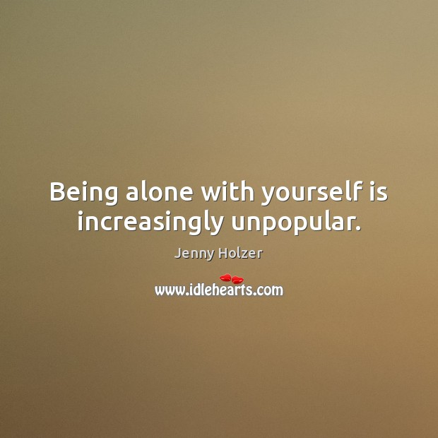 Being alone with yourself is increasingly unpopular. Image