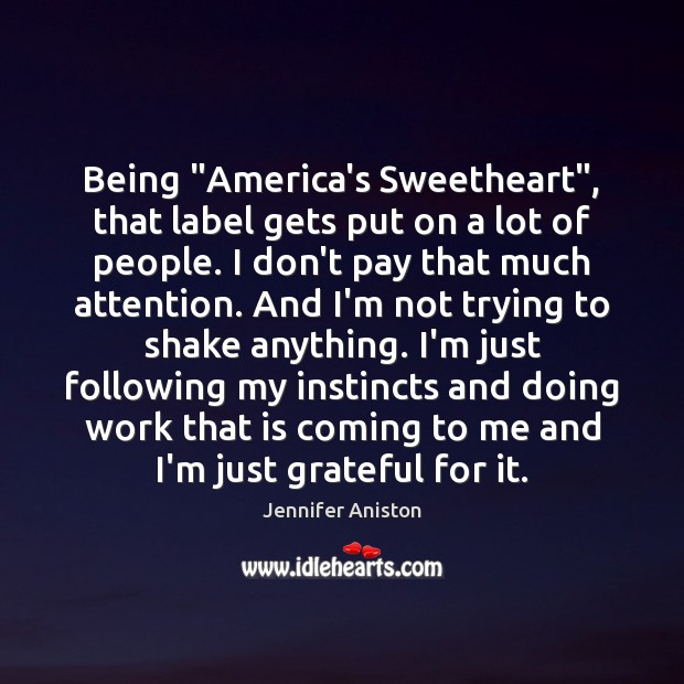 "Being ""America's Sweetheart"", that label gets put on a lot of people. Image"