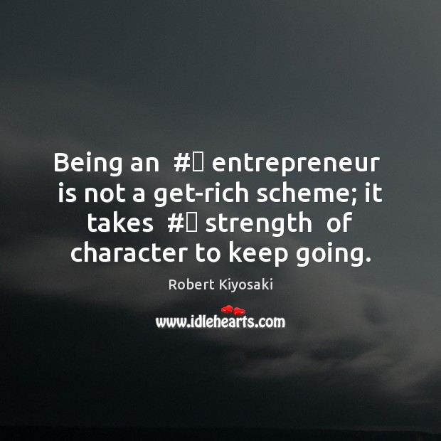 Being an  # entrepreneur  is not a get-rich scheme; it takes  # strength  of Image