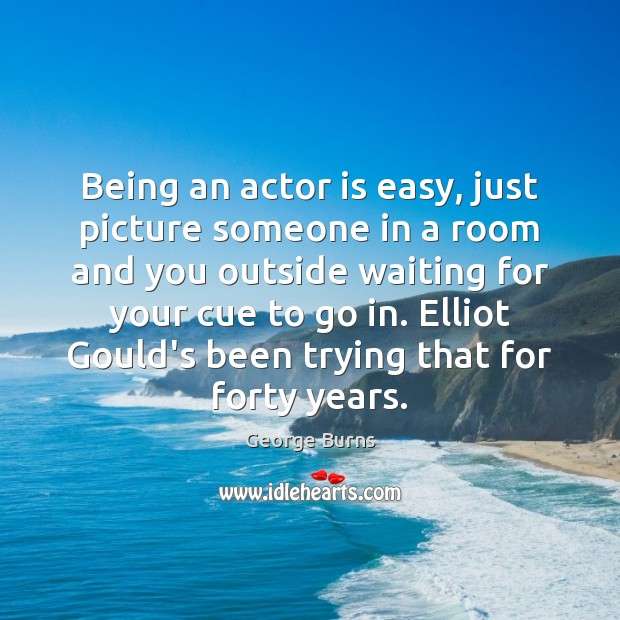 Image, Being an actor is easy, just picture someone in a room and