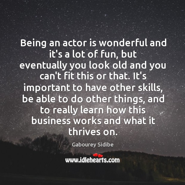 Being an actor is wonderful and it's a lot of fun, but Gabourey Sidibe Picture Quote