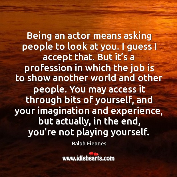 Being an actor means asking people to look at you. Image