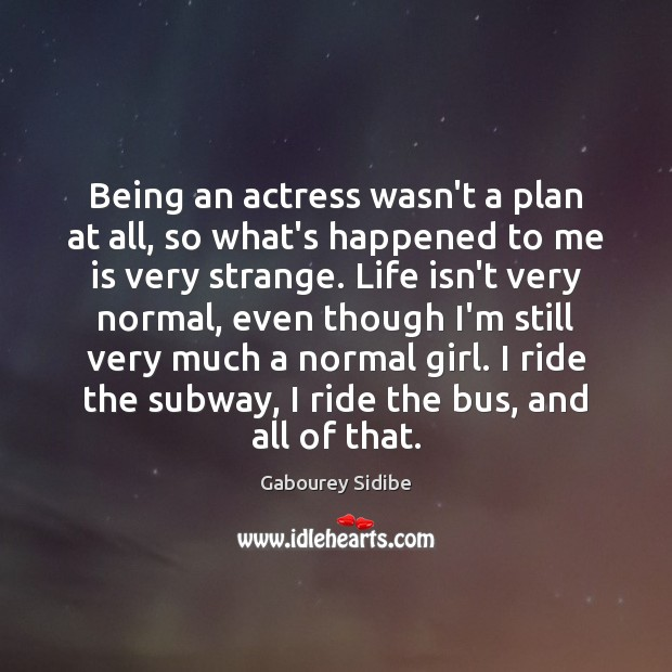 Being an actress wasn't a plan at all, so what's happened to Gabourey Sidibe Picture Quote