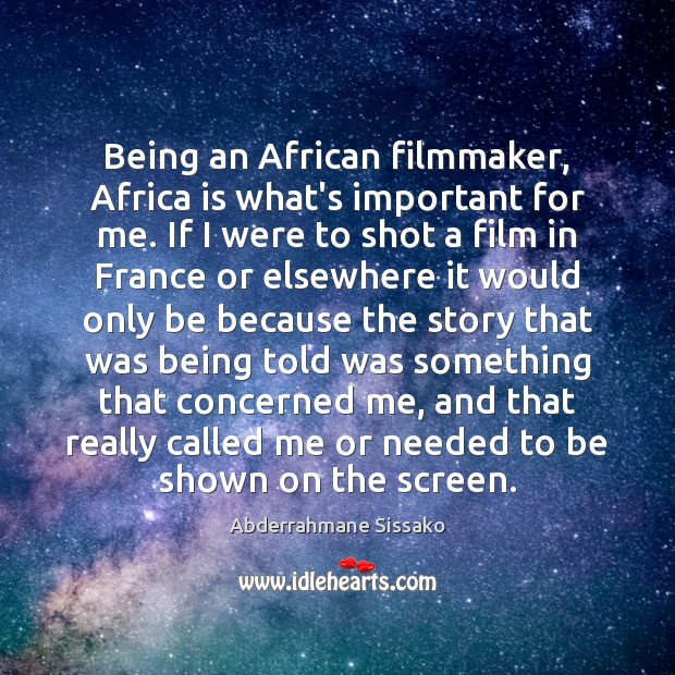 Image, Being an African filmmaker, Africa is what's important for me. If I